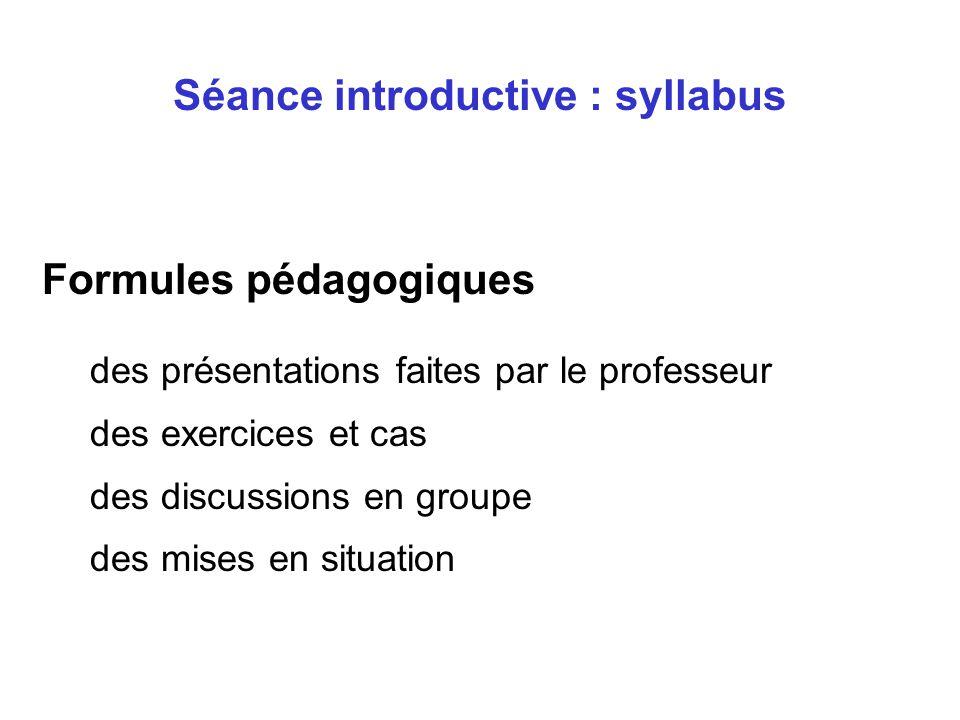 Formules pédagogiques des présentations faites par le professeur des exercices et cas des discussions en groupe des mises en situation Séance introductive : syllabus