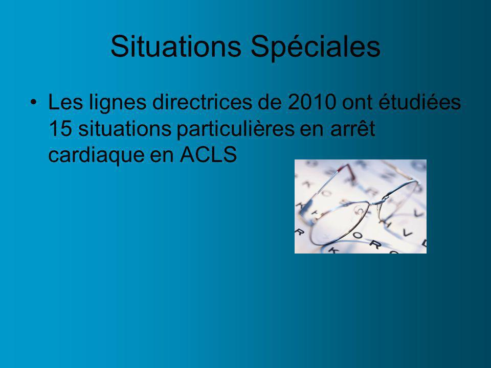 Situations Spéciales Les lignes directrices de 2010 ont étudiées 15 situations particulières en arrêt cardiaque en ACLS