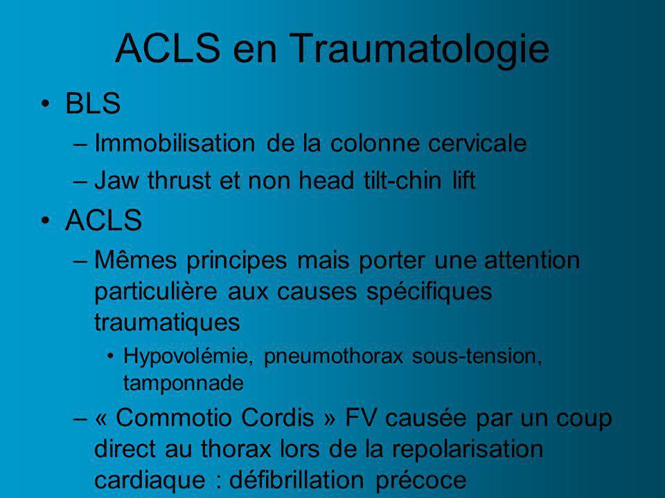 ACLS en Traumatologie BLS –Immobilisation de la colonne cervicale –Jaw thrust et non head tilt-chin lift ACLS –Mêmes principes mais porter une attenti