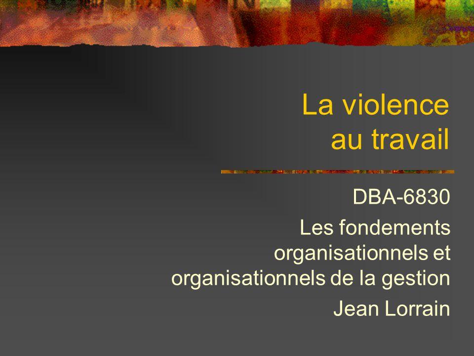La violence au travail DBA-6830 Les fondements organisationnels et organisationnels de la gestion Jean Lorrain