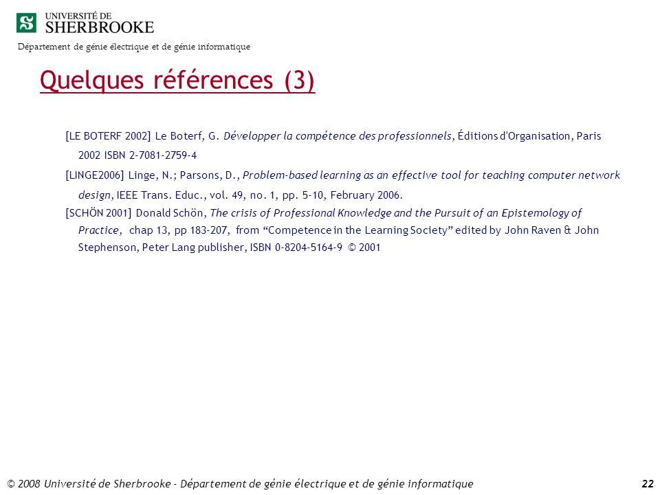 Département de génie électrique et de génie informatique © 2008 Université de Sherbrooke - Département de génie électrique et de génie informatique22 Quelques références (3) [LE BOTERF 2002] Le Boterf, G.
