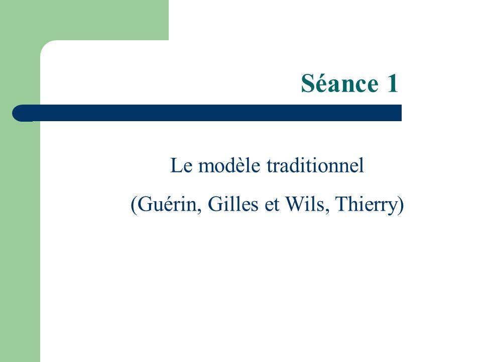 Séance 1 Le modèle traditionnel (Guérin, Gilles et Wils, Thierry)
