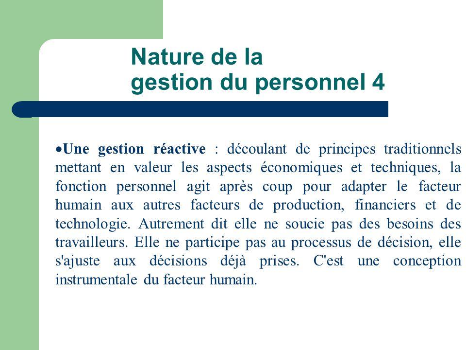 Nature de la gestion du personnel 4 Une gestion réactive : découlant de principes traditionnels mettant en valeur les aspects économiques et technique