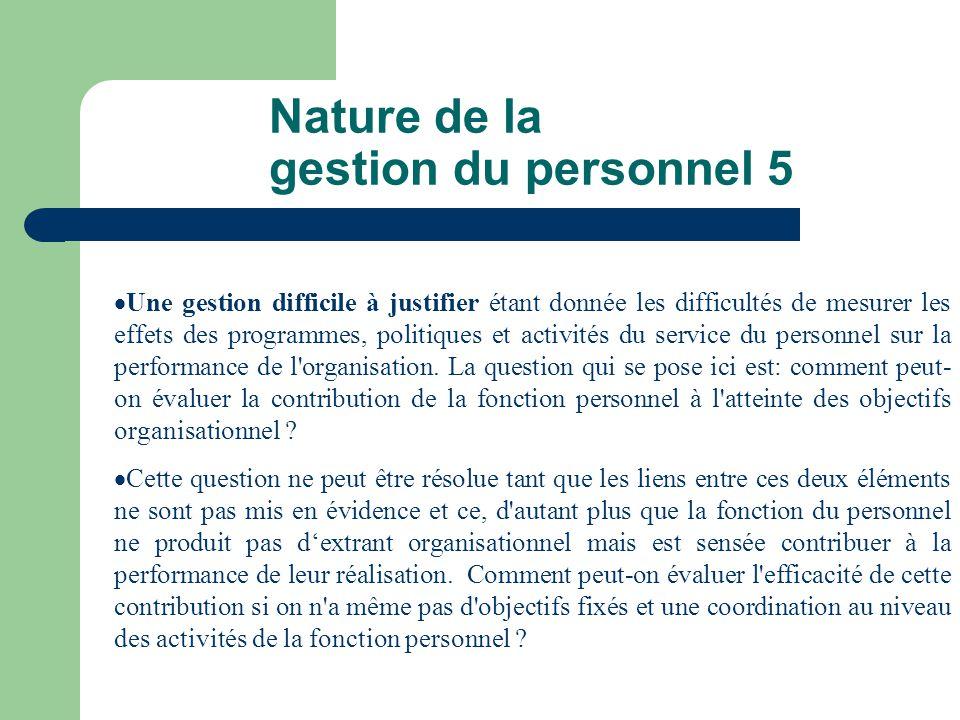 Nature de la gestion du personnel 5 Une gestion difficile à justifier étant donnée les difficultés de mesurer les effets des programmes, politiques et