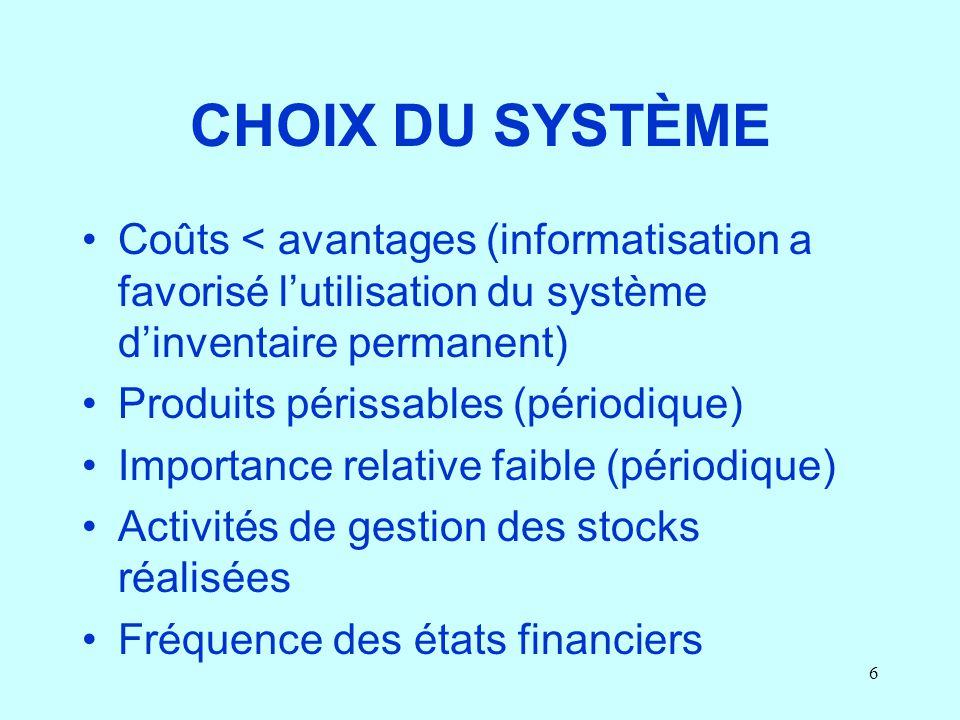 6 CHOIX DU SYSTÈME Coûts < avantages (informatisation a favorisé lutilisation du système dinventaire permanent) Produits périssables (périodique) Impo