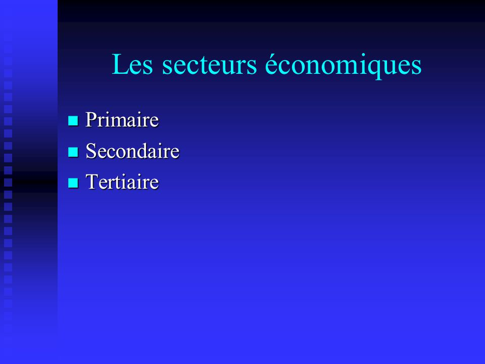 Les secteurs économiques Primaire Primaire Secondaire Secondaire Tertiaire Tertiaire