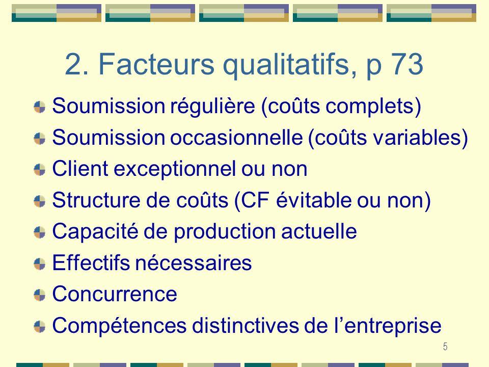 5 2. Facteurs qualitatifs, p 73 Soumission régulière (coûts complets) Soumission occasionnelle (coûts variables) Client exceptionnel ou non Structure