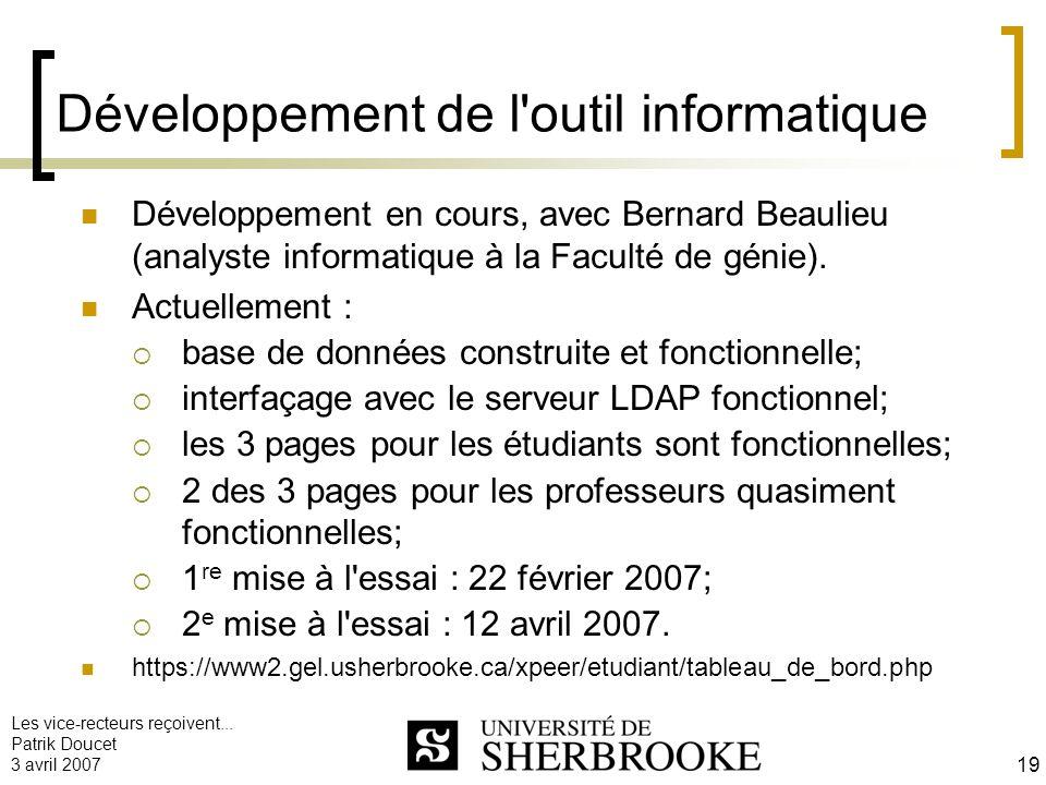 Les vice-recteurs reçoivent... Patrik Doucet 3 avril 2007 19 Développement de l'outil informatique Développement en cours, avec Bernard Beaulieu (anal