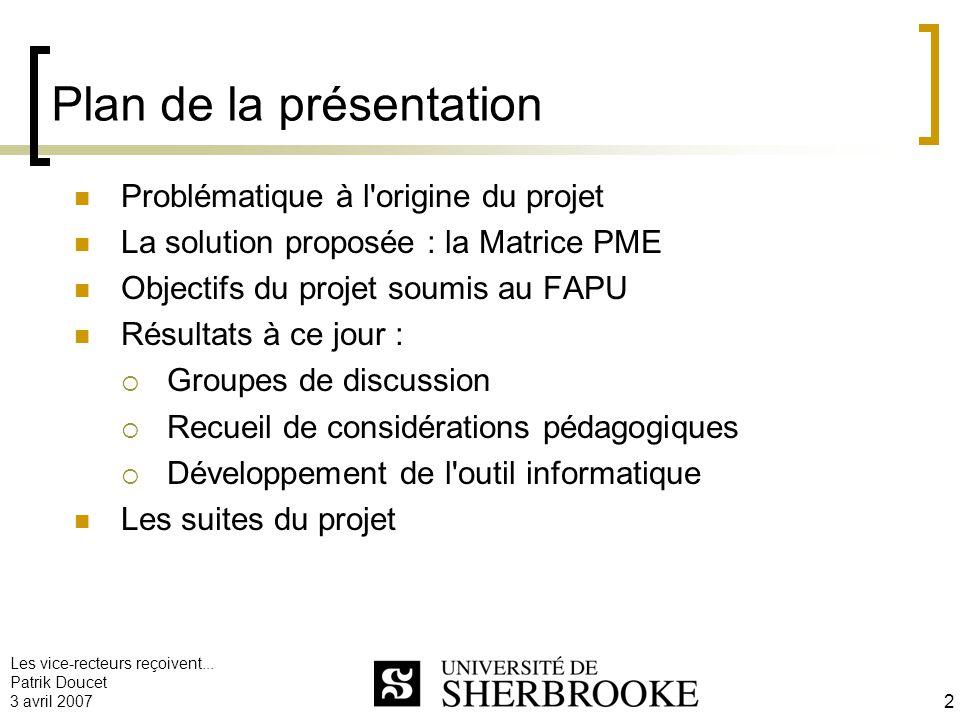 Les vice-recteurs reçoivent... Patrik Doucet 3 avril 2007 2 Plan de la présentation Problématique à l'origine du projet La solution proposée : la Matr