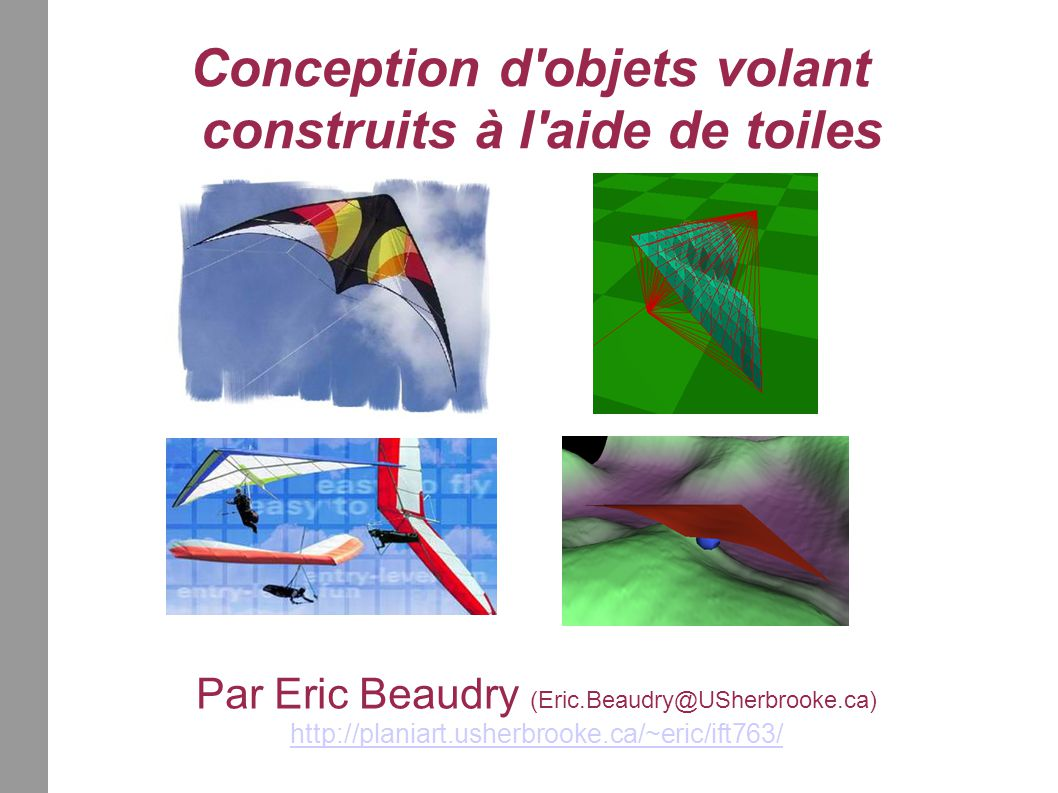 Conception d'objets volant construits à l'aide de toiles Par Eric Beaudry (Eric.Beaudry@USherbrooke.ca) http://planiart.usherbrooke.ca/~eric/ift763/