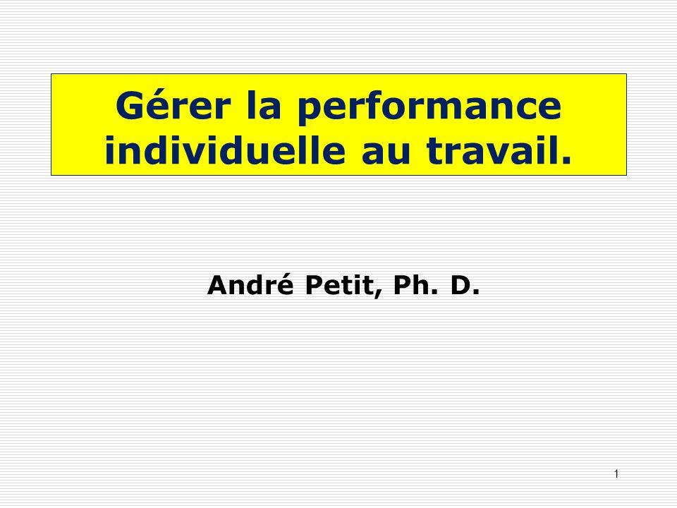 Gérer la performance individuelle au travail. André Petit, Ph. D. 1