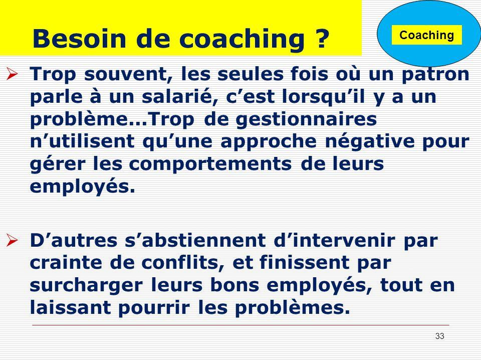 Besoin de coaching ? Trop souvent, les seules fois où un patron parle à un salarié, cest lorsquil y a un problème...Trop de gestionnaires nutilisent q