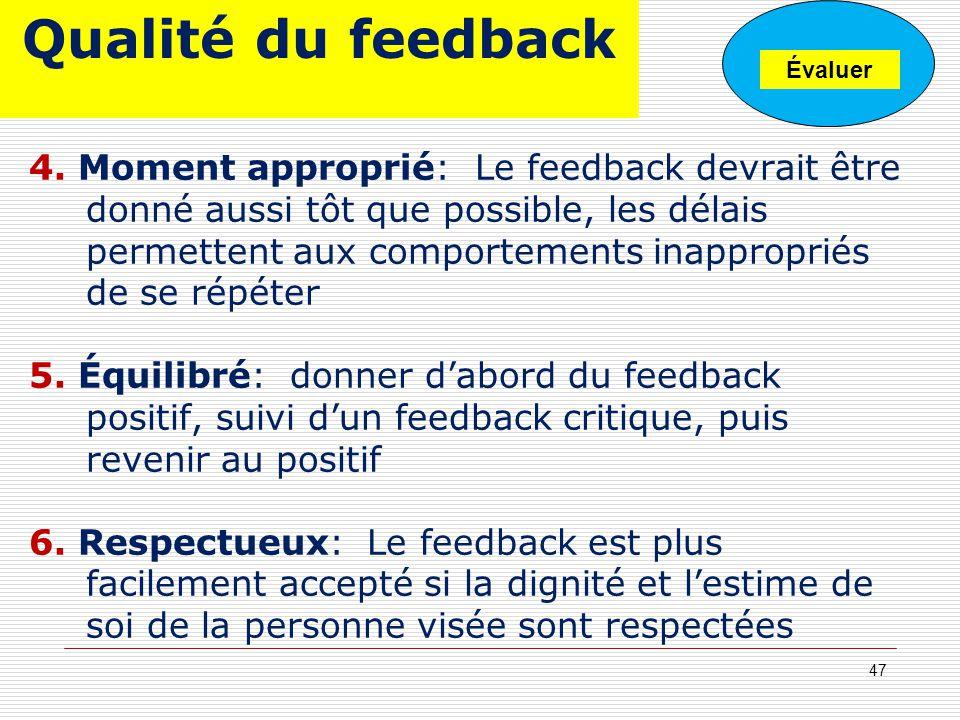 Qualité du feedback 4. Moment approprié: Le feedback devrait être donné aussi tôt que possible, les délais permettent aux comportements inappropriés d