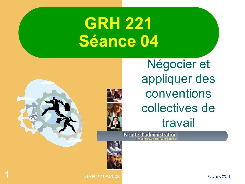 GRH 221 A2008Cours #04 1 GRH 221 Séance 04 Négocier et appliquer des conventions collectives de travail