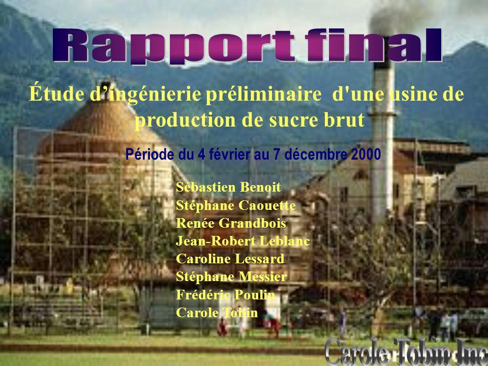 Étude dingénierie préliminaire d'une usine de production de sucre brut Sébastien Benoit Stéphane Caouette Renée Grandbois Jean-Robert Leblanc Caroline