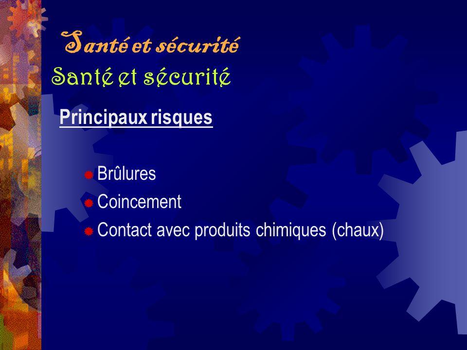 Santé et sécurité Principaux risques Brûlures Coincement Contact avec produits chimiques (chaux) Santé et sécurité