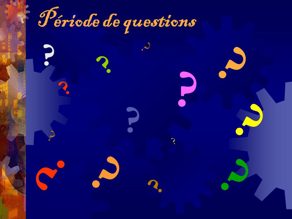? ? ? ? ? ? ? ? ? ? ? ? ? ? Période de questions