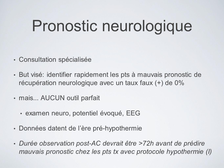 Pronostic neurologique Consultation spécialisée But visé: identifier rapidement les pts à mauvais pronostic de récupération neurologique avec un taux faux (+) de 0% mais...