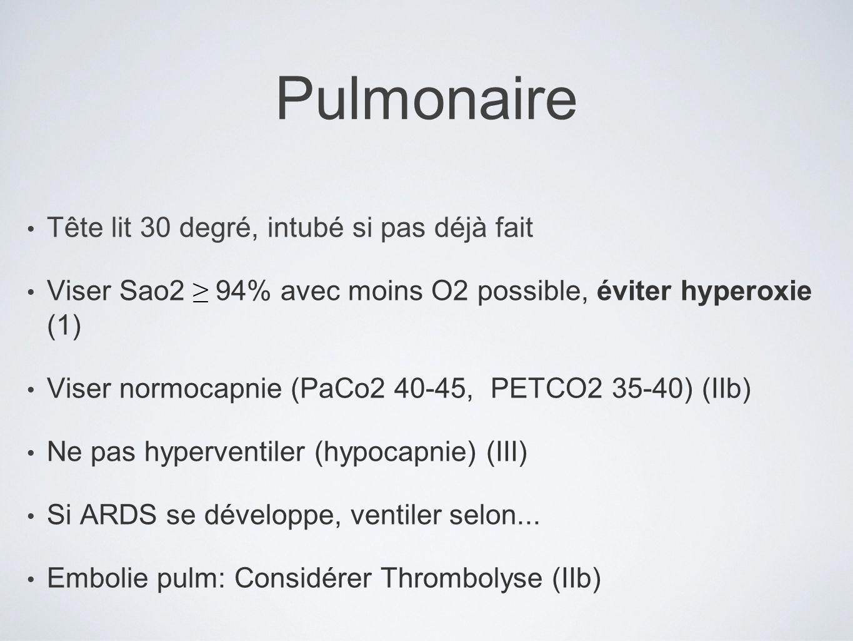 Pulmonaire Tête lit 30 degré, intubé si pas déjà fait Viser Sao2 94% avec moins O2 possible, éviter hyperoxie (1) Viser normocapnie (PaCo2 40-45, PETCO2 35-40) (IIb) Ne pas hyperventiler (hypocapnie) (III) Si ARDS se développe, ventiler selon...