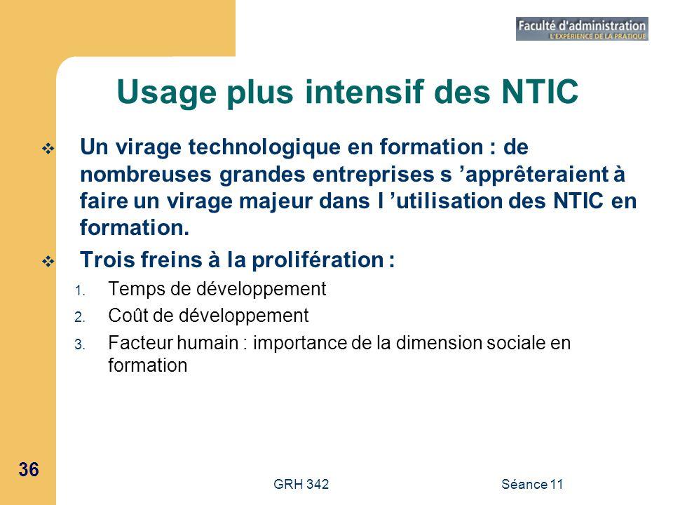 36 GRH 342Séance 11 Usage plus intensif des NTIC Un virage technologique en formation : de nombreuses grandes entreprises s apprêteraient à faire un v