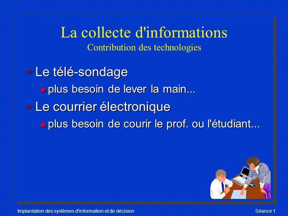 Implantation des systèmes d information et de décisionSéance 1 La collecte d informations Contribution des technologies F Le télé-sondage u plus besoin de lever la main...
