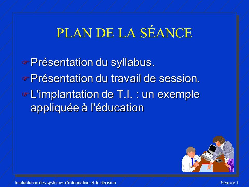 Implantation des systèmes d information et de décisionSéance 1 PLAN DE LA SÉANCE F Présentation du syllabus.
