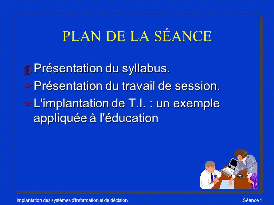 Implantation des systèmes d information et de décisionSéance 1 PLAN DE LA SÉANCE 4 Présentation du syllabus.