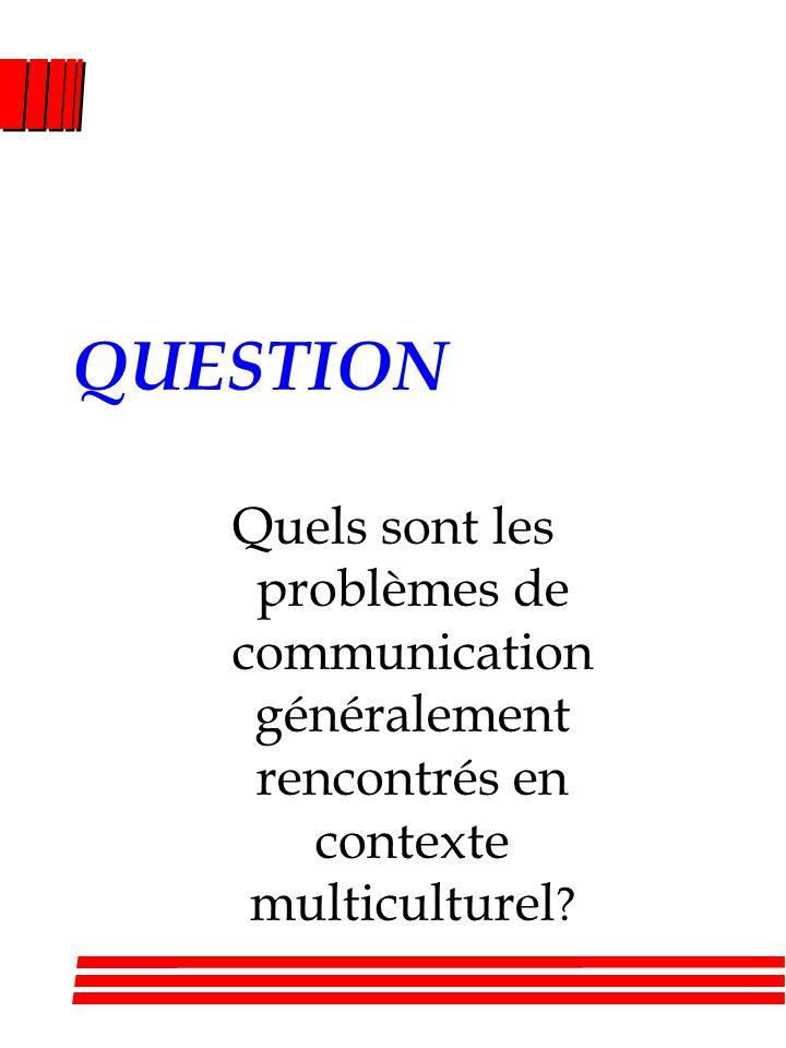 QUESTION Quels sont les problèmes de communication généralement rencontrés en contexte multiculturel ?