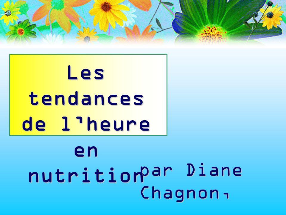 par Diane Chagnon, diététiste - nutritionniste Les tendances de lheure en nutrition