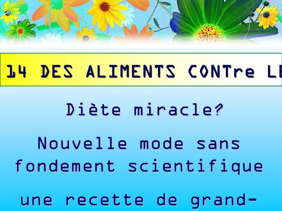 Diète miracle? Diète miracle? Nouvelle mode sans fondement scientifique une recette de grand- mère? TOP 14 DES ALIMENTS CONTre LE CA