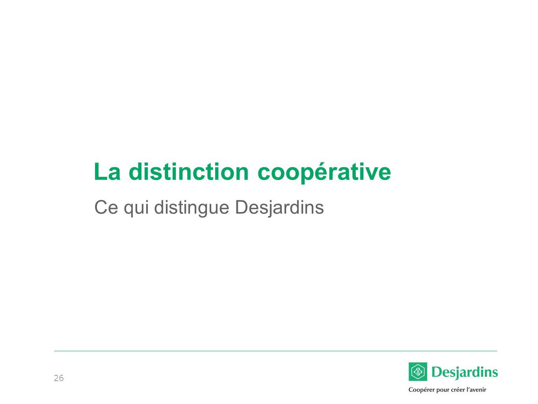26 La distinction coopérative Ce qui distingue Desjardins