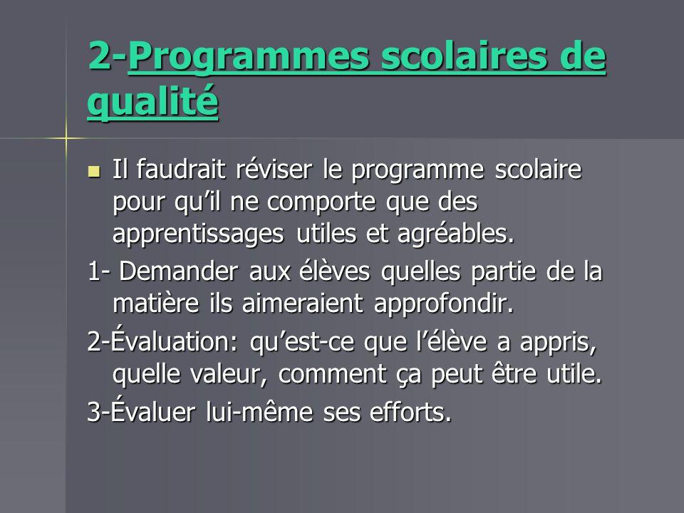 2-Programmes scolaires de qualité Il faudrait réviser le programme scolaire pour quil ne comporte que des apprentissages utiles et agréables. Il faudr