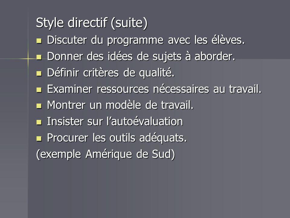 Style directif (suite) Discuter du programme avec les élèves. Discuter du programme avec les élèves. Donner des idées de sujets à aborder. Donner des