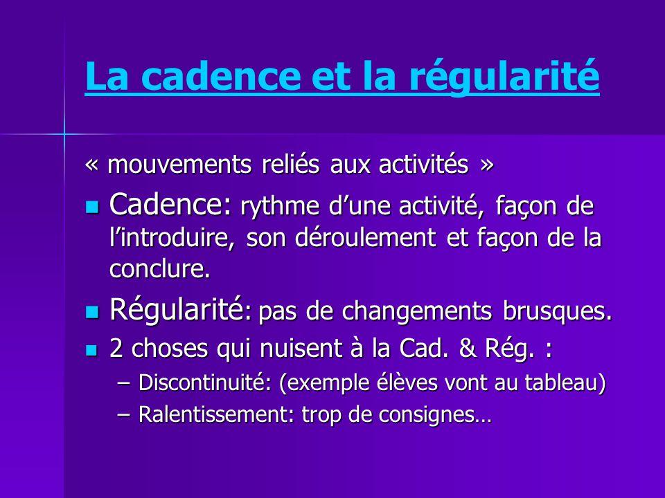 La cadence et la régularité « mouvements reliés aux activités » Cadence: rythme dune activité, façon de lintroduire, son déroulement et façon de la co