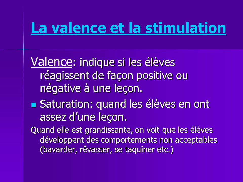 La valence et la stimulation : indique si les élèves réagissent de façon positive ou négative à une leçon. Valence : indique si les élèves réagissent