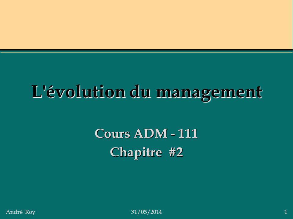 André Roy31/05/2014 1 L'évolution du management Cours ADM - 111 Chapitre #2