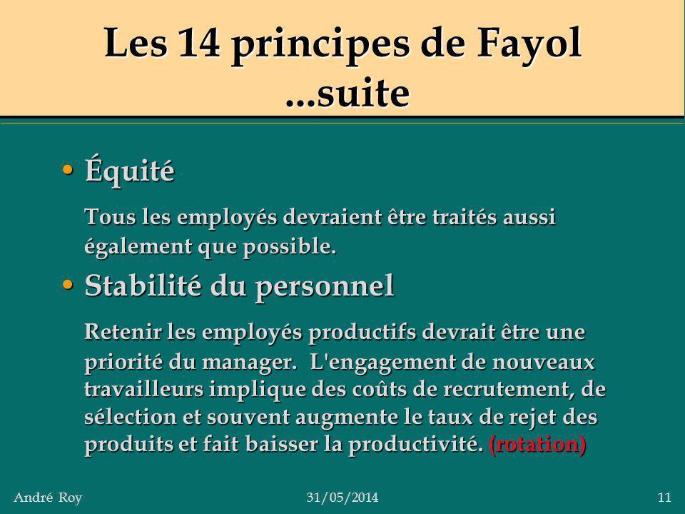 André Roy31/05/2014 11 Les 14 principes de Fayol...suite Équité Équité Tous les employés devraient être traités aussi également que possible. Stabilit