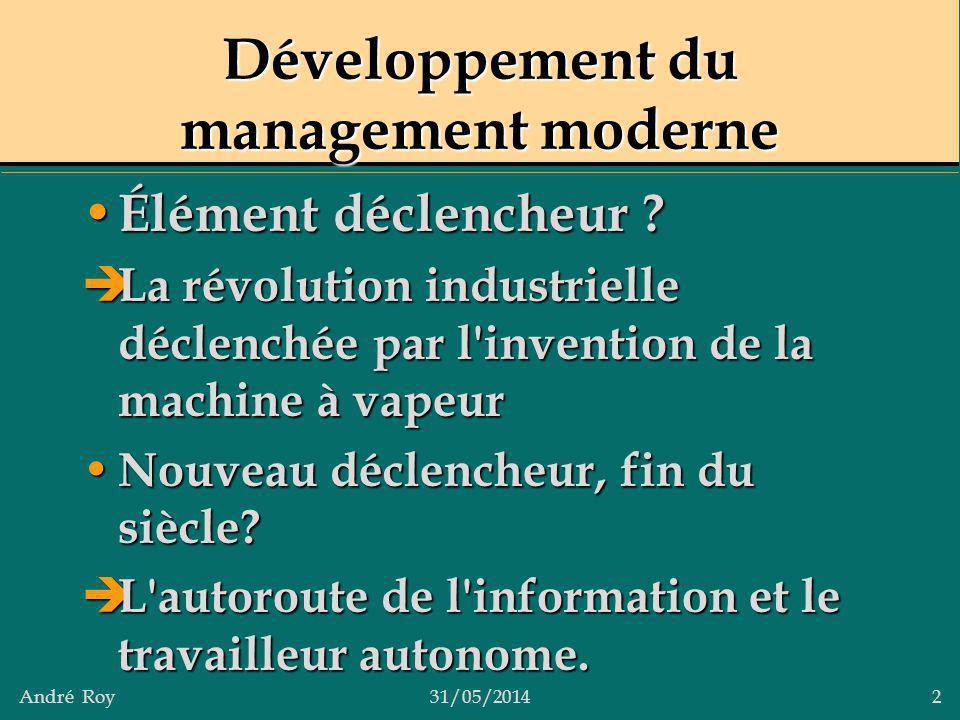 André Roy31/05/2014 2 Développement du management moderne Élément déclencheur ? Élément déclencheur ? La révolution industrielle déclenchée par l'inve