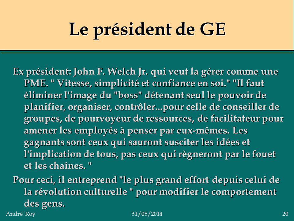 André Roy31/05/2014 20 Le président de GE Ex président: John F. Welch Jr. qui veut la gérer comme une PME.