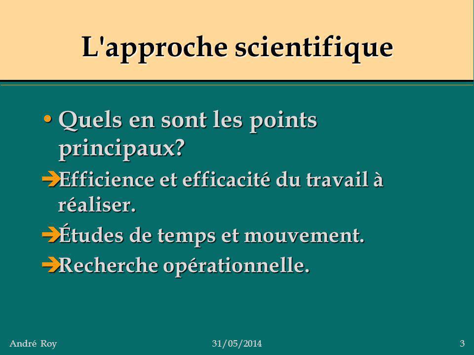 André Roy31/05/2014 3 L'approche scientifique Quels en sont les points principaux? Quels en sont les points principaux? Efficience et efficacité du tr