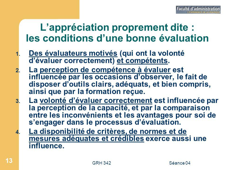 GRH 342Séance 04 13 Lappréciation proprement dite : les conditions dune bonne évaluation 1. Des évaluateurs motivés (qui ont la volonté dévaluer corre