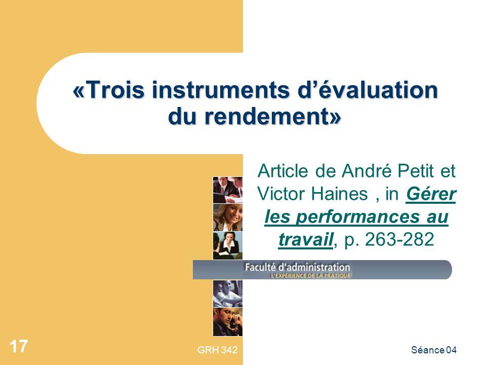 GRH 342Séance 04 17 «Trois instruments dévaluation du rendement» Article de André Petit et Victor Haines, in Gérer les performances au travail, p. 263