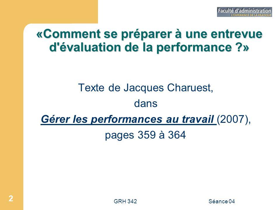 GRH 342Séance 04 2 «Comment se préparer à une entrevue d'évaluation de la performance ?» Texte de Jacques Charuest, dans Gérer les performances au tra