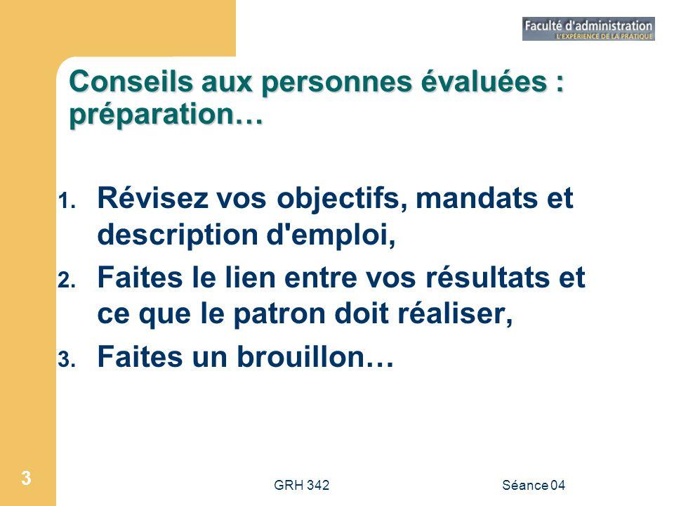 GRH 342Séance 04 4 Conseils aux personnes évaluées : déroulement… 4.