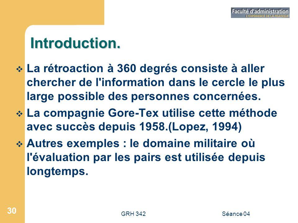 GRH 342Séance 04 30 Introduction. La rétroaction à 360 degrés consiste à aller chercher de l'information dans le cercle le plus large possible des per
