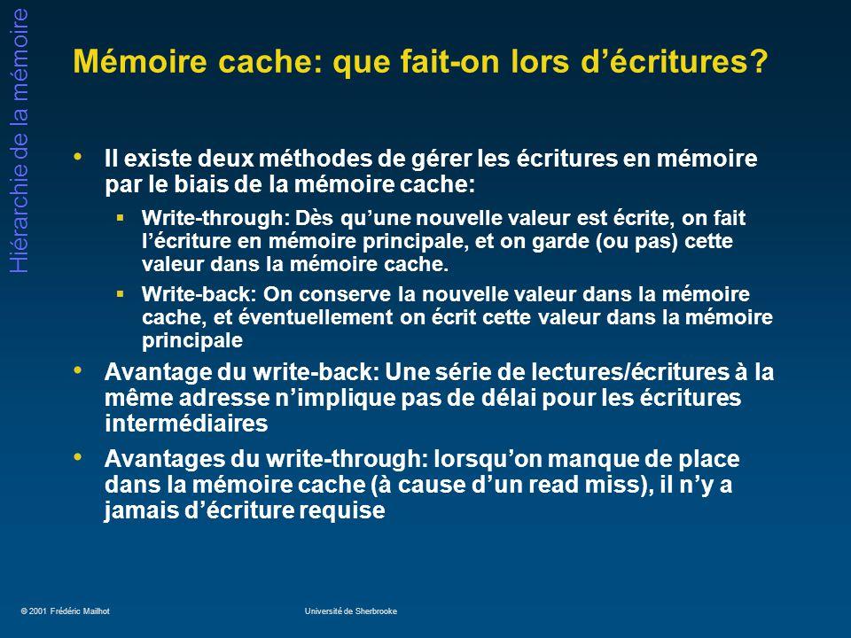 © 2001 Frédéric MailhotUniversité de Sherbrooke Hiérarchie de la mémoire Mémoire cache: que fait-on lors décritures? Il existe deux méthodes de gérer