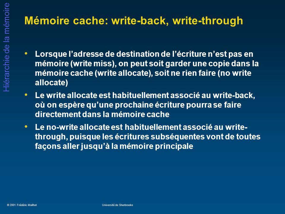 © 2001 Frédéric MailhotUniversité de Sherbrooke Hiérarchie de la mémoire Mémoire cache: write-back, write-through Lorsque ladresse de destination de l