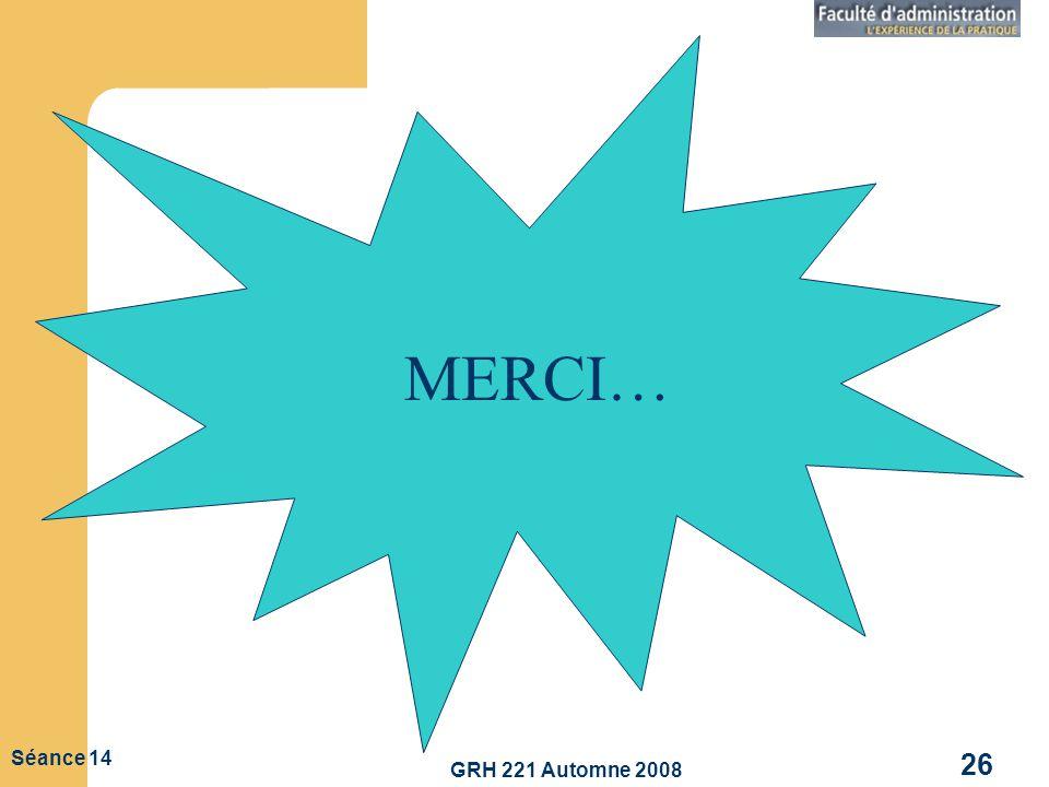 GRH 221 Automne 2008 26 Séance 14 MERCI…