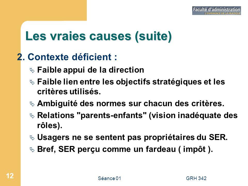 Séance 01GRH 342 12 Les vraies causes (suite) 2. Contexte déficient : Faible appui de la direction Faible lien entre les objectifs stratégiques et les