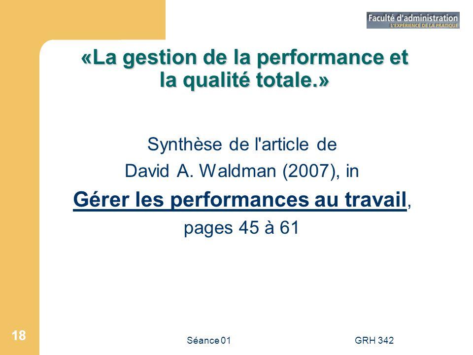 Séance 01GRH 342 18 «La gestion de la performance et la qualité totale.» Synthèse de l'article de David A. Waldman (2007), in Gérer les performances a